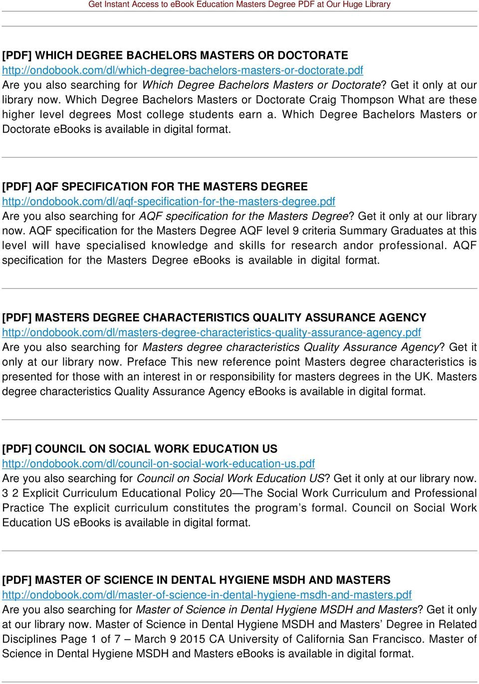 Which Degree Bachelors Masters or Doctorate ebooks is available in digital format. [PDF] AQF SPECIFICATION FOR THE MASTERS DEGREE http://ondobook.com/dl/aqf-specification-for-the-masters-degree.