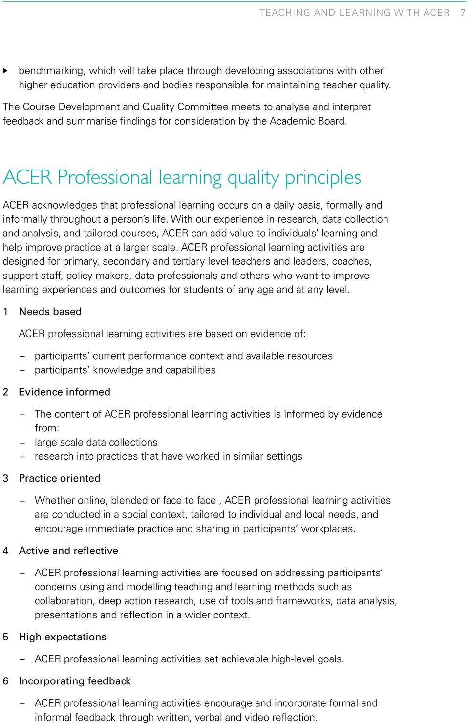 ACER Professional learning quality principles ACER acknowledges that professional learning occurs on a daily basis, formally and informally throughout a person s life.