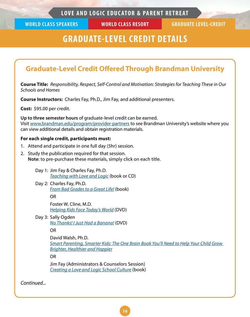 Up to three semester hours of graduate-level credit can be earned. Visit www.brandman.