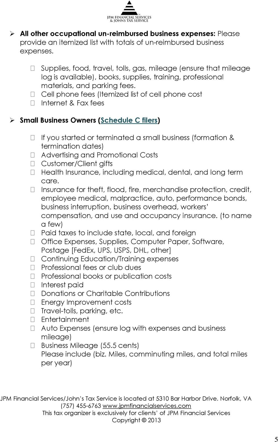 Cell phone fees (Itemized list of cell phone cost Internet & Fax fees Small Business Owners (Schedule C filers) If you started or terminated a small business (formation & termination dates)