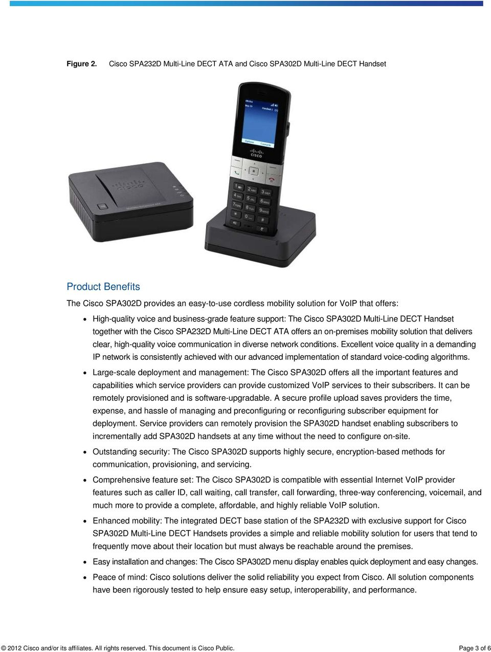 voice and business-grade feature support: The Cisco SPA302D Multi-Line DECT Handset together with the Cisco SPA232D Multi-Line DECT ATA offers an on-premises mobility solution that delivers clear,