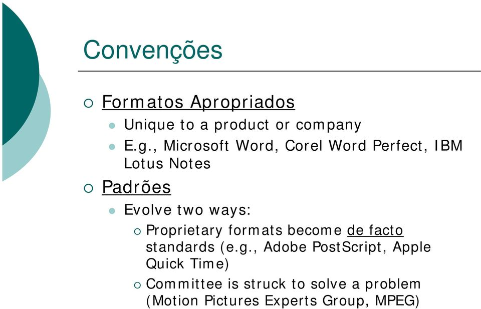 ways: Proprietary formats become de facto standards (e.g.