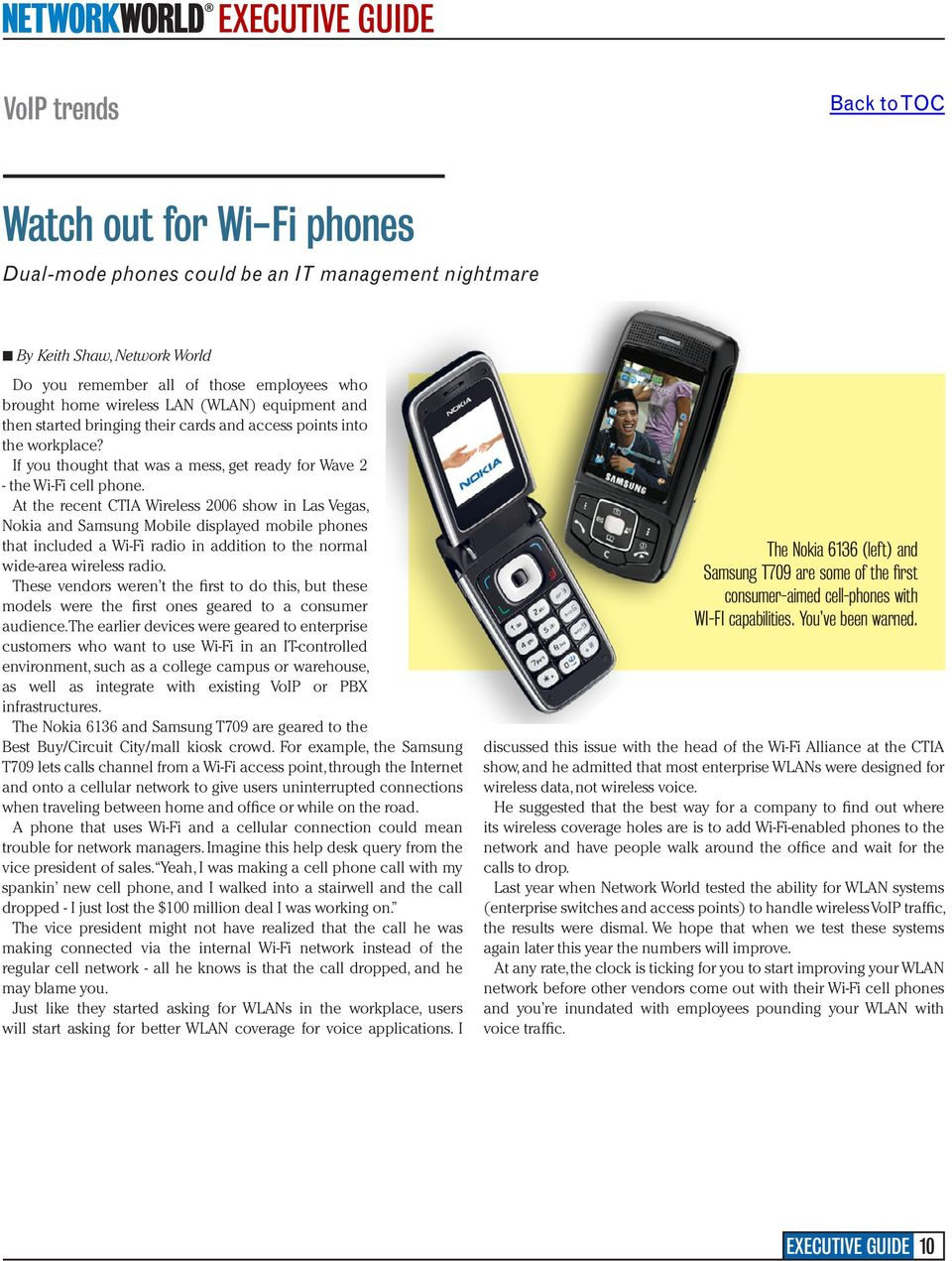 At the recent CTIA Wireless 2006 show in Las Vegas, Nokia and Samsung Mobile displayed mobile phones that included a Wi-Fi radio in addition to the normal wide-area wireless radio.
