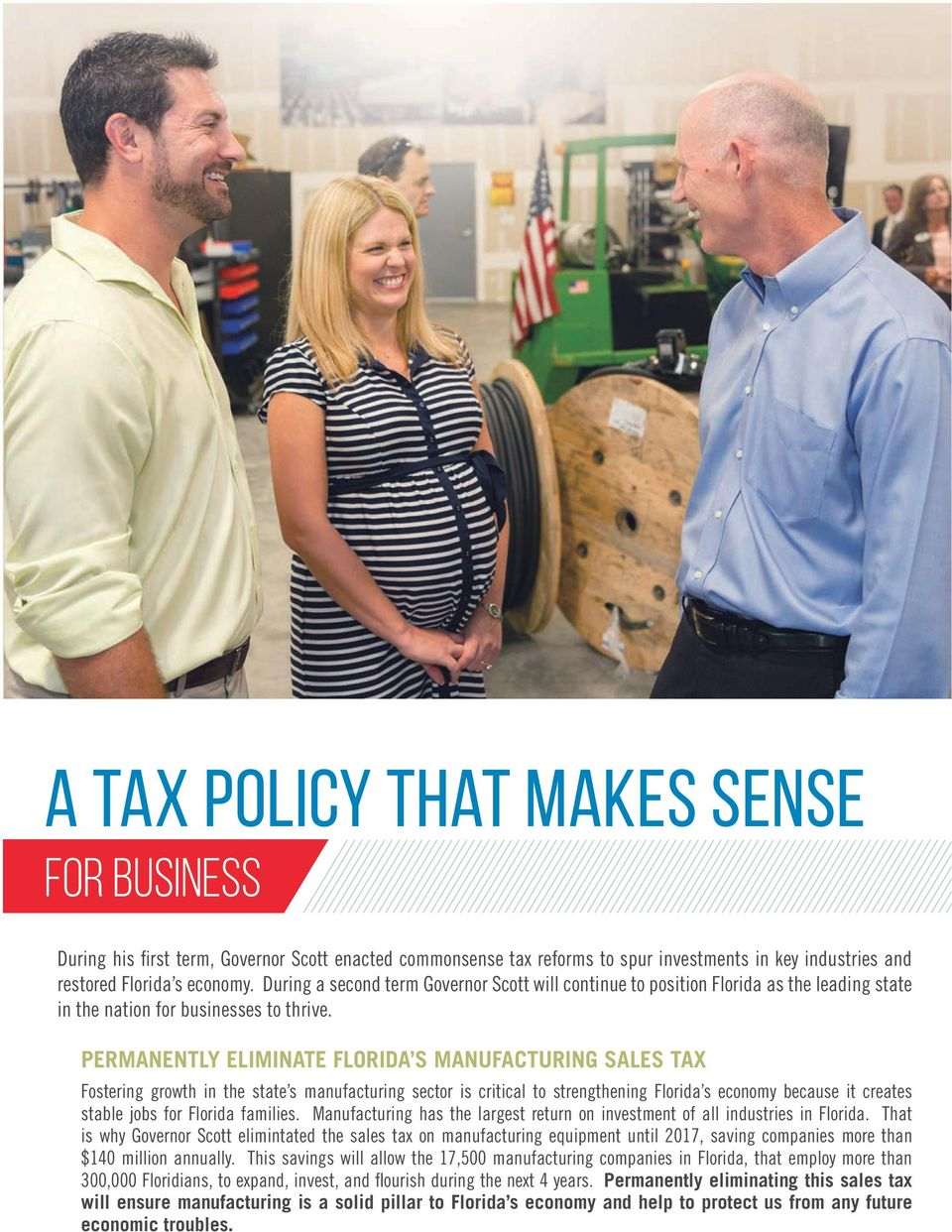 PERMANENTLY ELIMINATE FLORIDA S MANUFACTURING SALES TAX Fostering growth in the state s manufacturing sector is critical to strengthening Florida s economy because it creates stable jobs for Florida