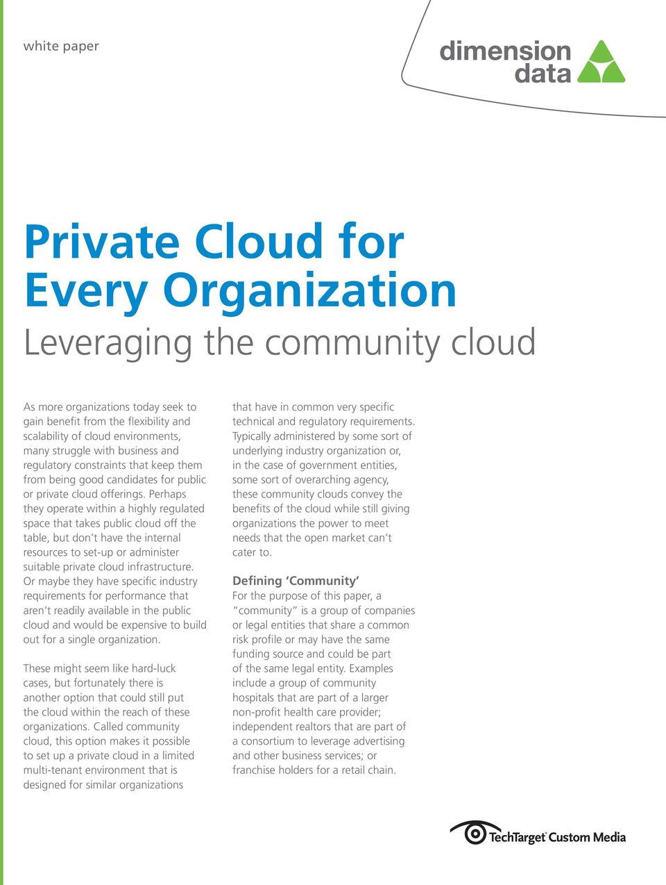 Perhaps they operate within a highly regulated space that takes public cloud off the table, but don t have the internal resources to set-up or administer suitable private cloud infrastructure.