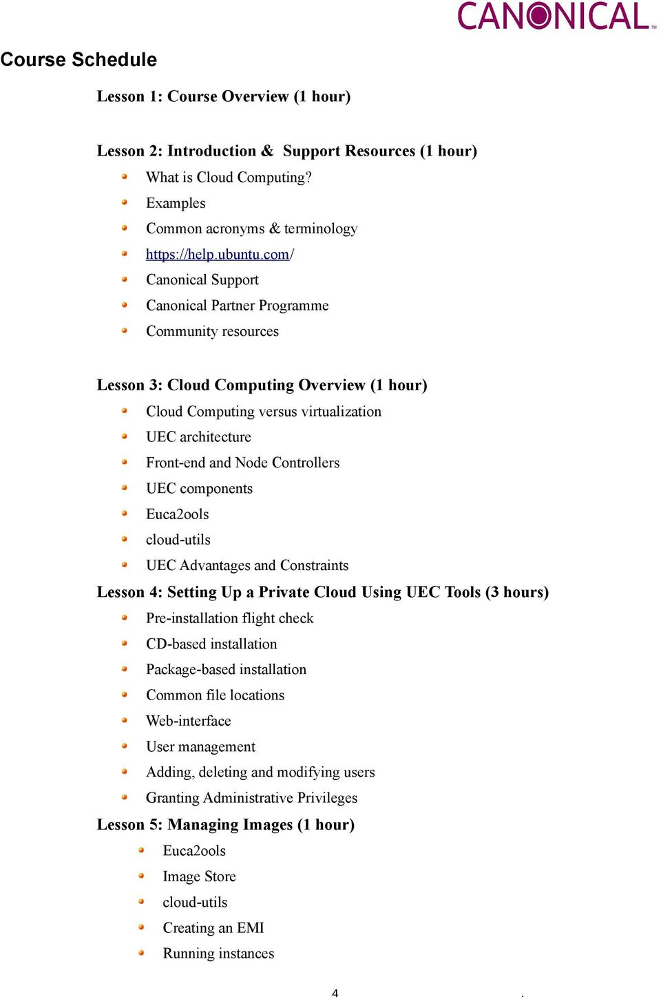 Controllers UEC components Euca2ools cloud-utils UEC Advantages and Constraints Lesson 4: Setting Up a Private Cloud Using UEC Tools (3 hours) Pre-installation flight check CD-based installation