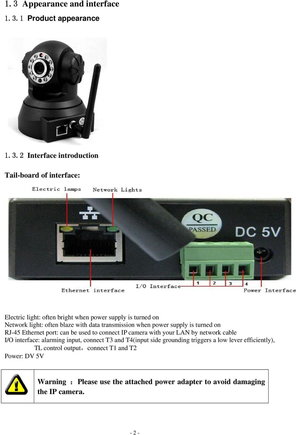connect IP camera with your LAN by network cable I/O interface: alarming input, connect T3 and T4(input side grounding triggers a low lever