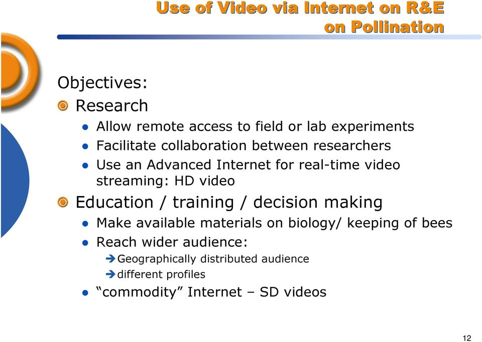 streaming: HD video Education / training / decision making Make available materials on biology/ keeping of