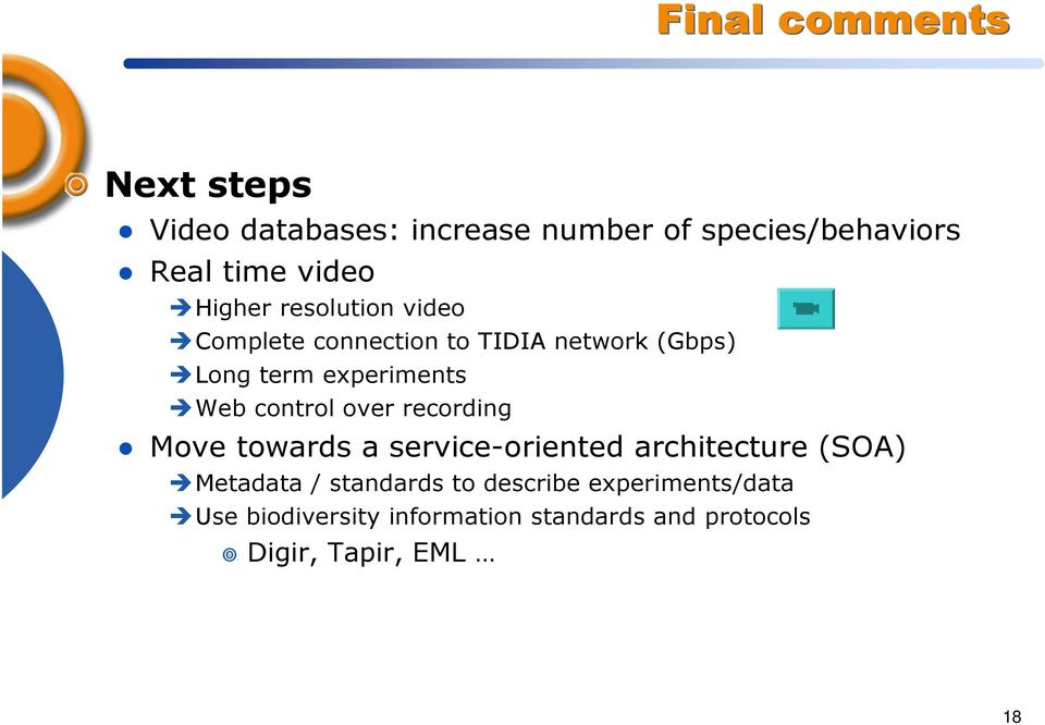 control over recording Move towards a service-oriented architecture (SOA) Metadata / standards