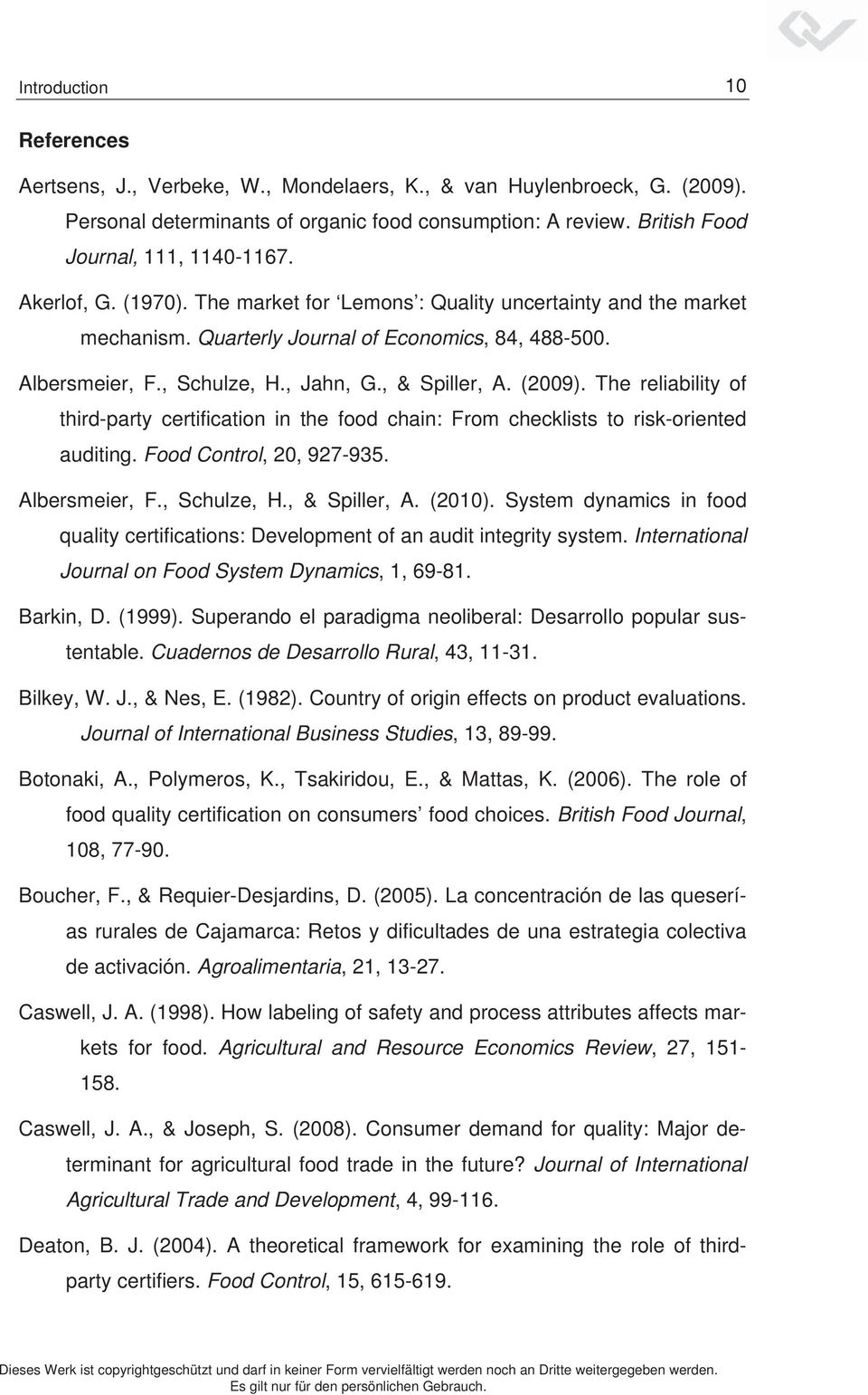 The reliability of third-party certification in the food chain: From checklists to risk-oriented auditing. Food Control, 20, 927-935. Albersmeier, F., Schulze, H., & Spiller, A. (2010).