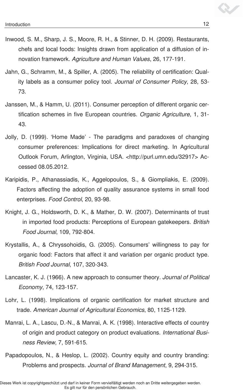 Journal of Consumer Policy, 28, 53-73. Janssen, M., & Hamm, U. (2011). Consumer perception of different organic certification schemes in five European countries. Organic Agriculture, 1, 31-43.
