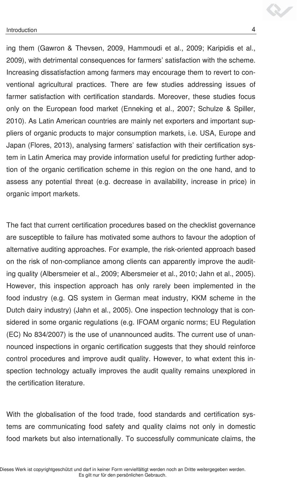 There are few studies addressing issues of farmer satisfaction with certification standards. Moreover, these studies focus only on the European food market (Enneking et al.