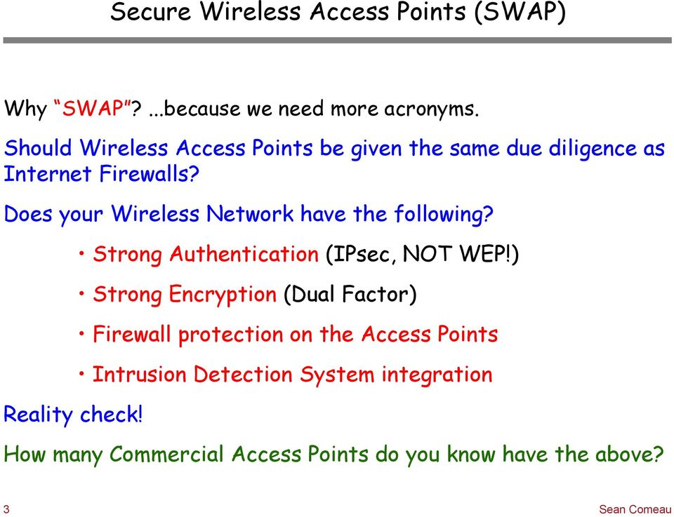 Does your Wireless Network have the following? Reality check! Strong Authentication (IPsec, NOT WEP!