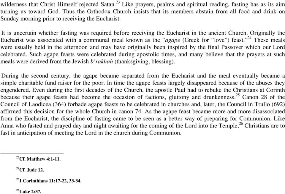 It is uncertain whether fasting was required before receiving the Eucharist in the ancient Church.