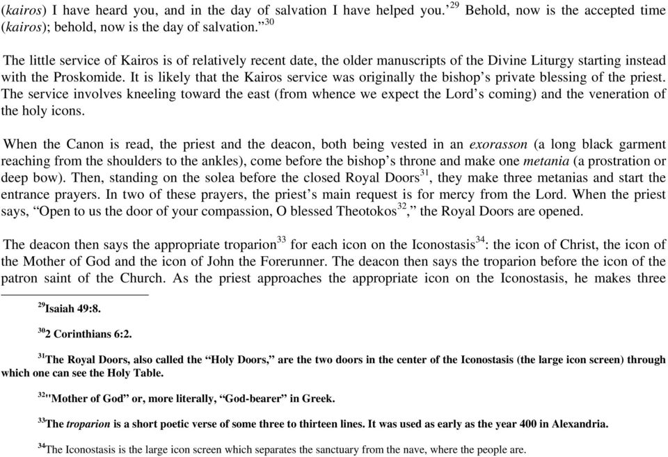 It is likely that the Kairos service was originally the bishop s private blessing of the priest.