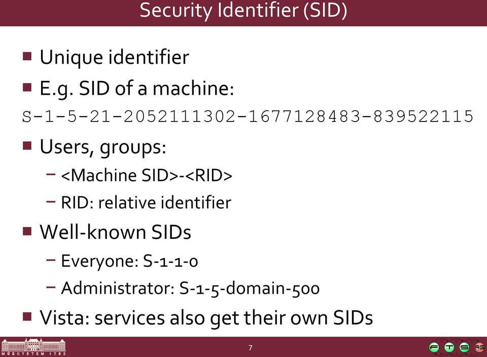 groups: <Machine SID>-<RID> RID: relative identifier Well-known SIDs