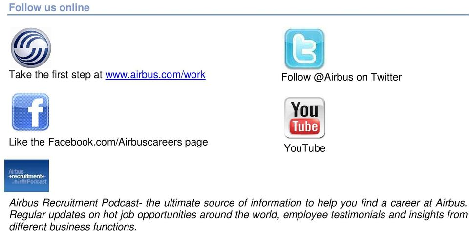com/Airbuscareers page YouTube Airbus Recruitment Podcast- the ultimate source of