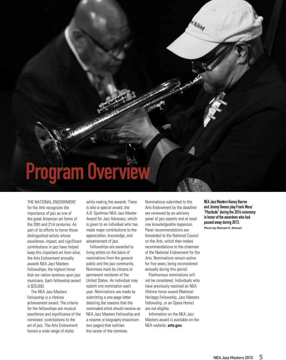 awards NEA Jazz Masters Fellowships, the highest honor that our nation bestows upon jazz musicians. Each fellowship award is $25,000. The NEA Jazz Masters Fellowship is a lifetime achievement award.