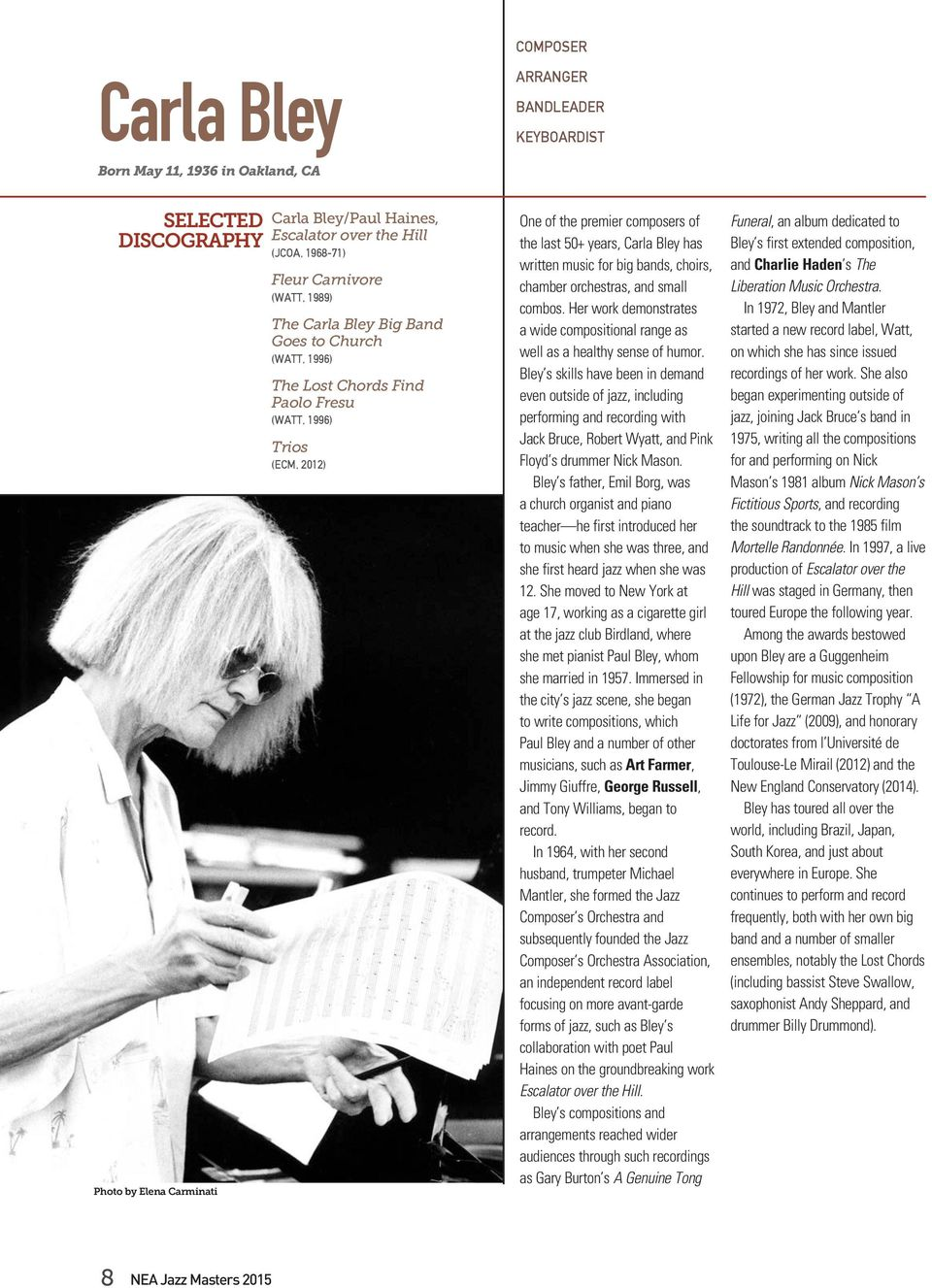 Carla Bley has written music for big bands, choirs, chamber orchestras, and small combos. Her work demonstrates a wide compositional range as well as a healthy sense of humor.