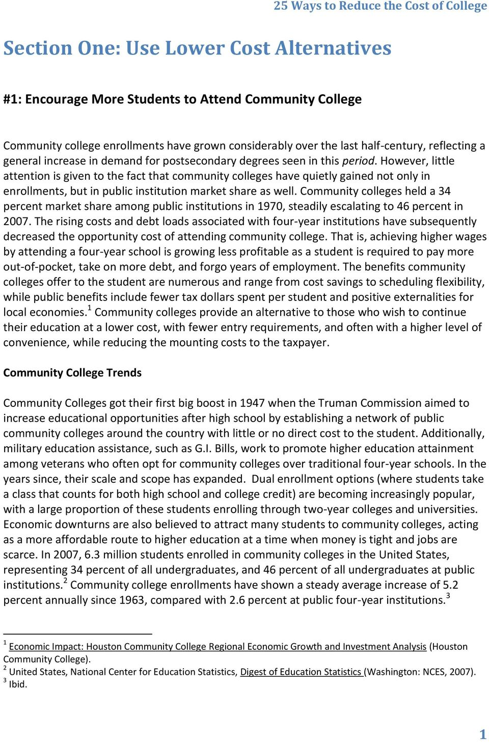 However, little attention is given to the fact that community colleges have quietly gained not only in enrollments, but in public institution market share as well.