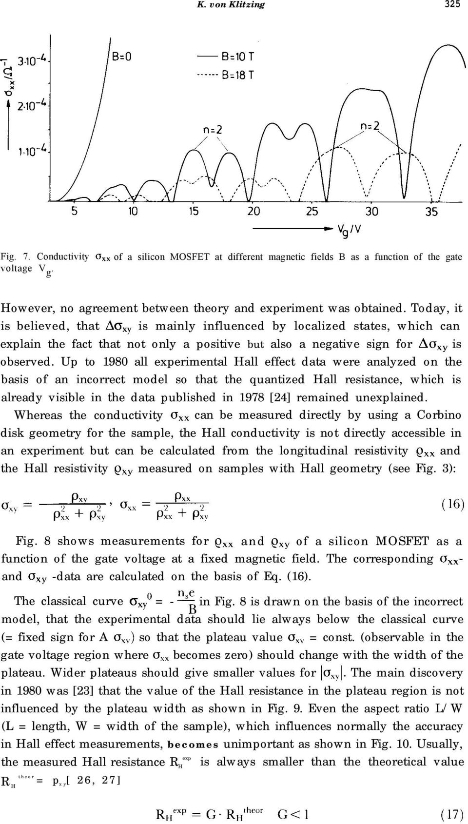 Up to 1980 all experimental Hall effect data were analyzed on the basis of an incorrect model so that the quantized Hall resistance, which is already visible in the data published in 1978 [24]