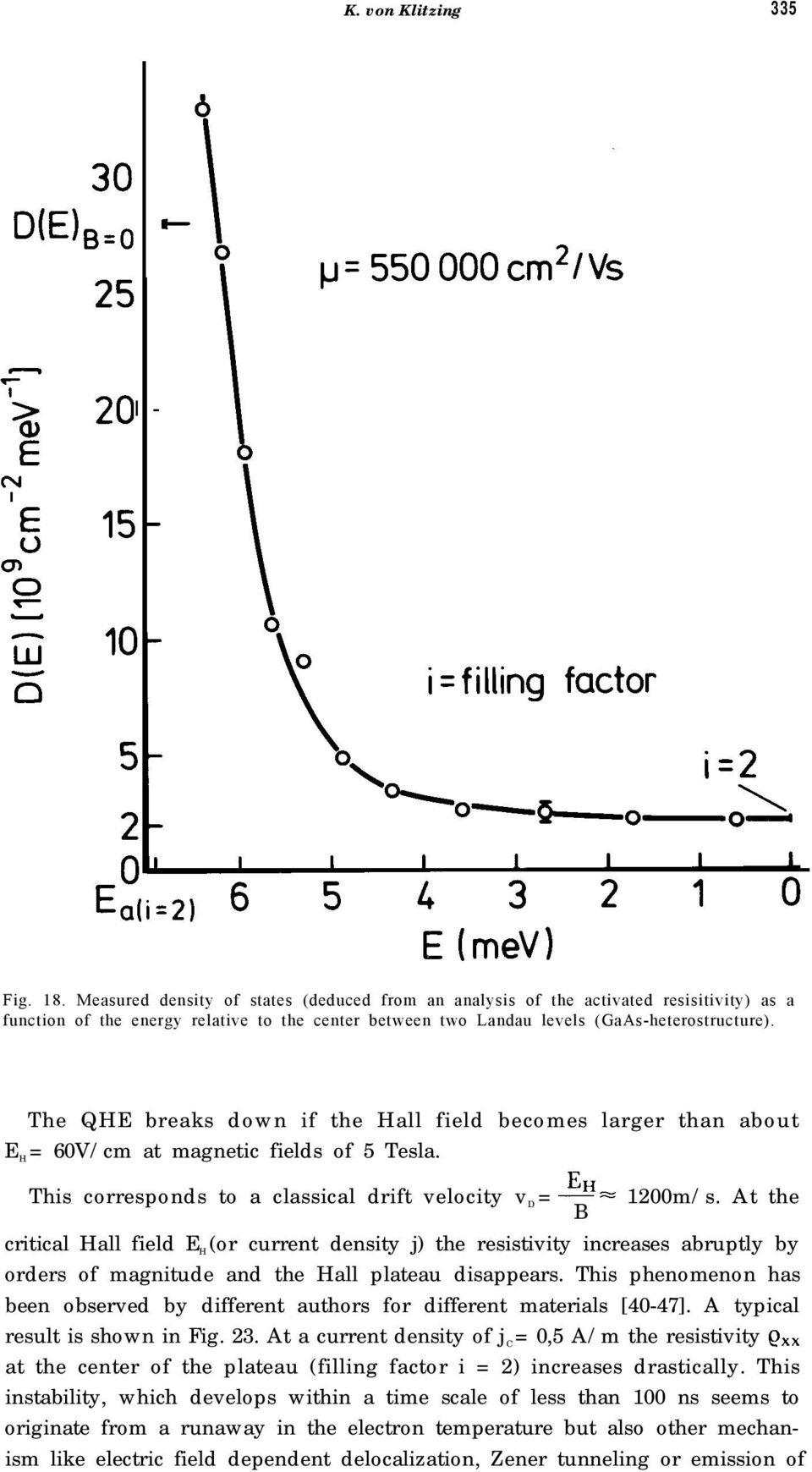 The QHE breaks down if the Hall field becomes larger than about E H = 60V/cm at magnetic fields of 5 Tesla. EH This corresponds to a classical drift velocity v D = - = 1200m/s.