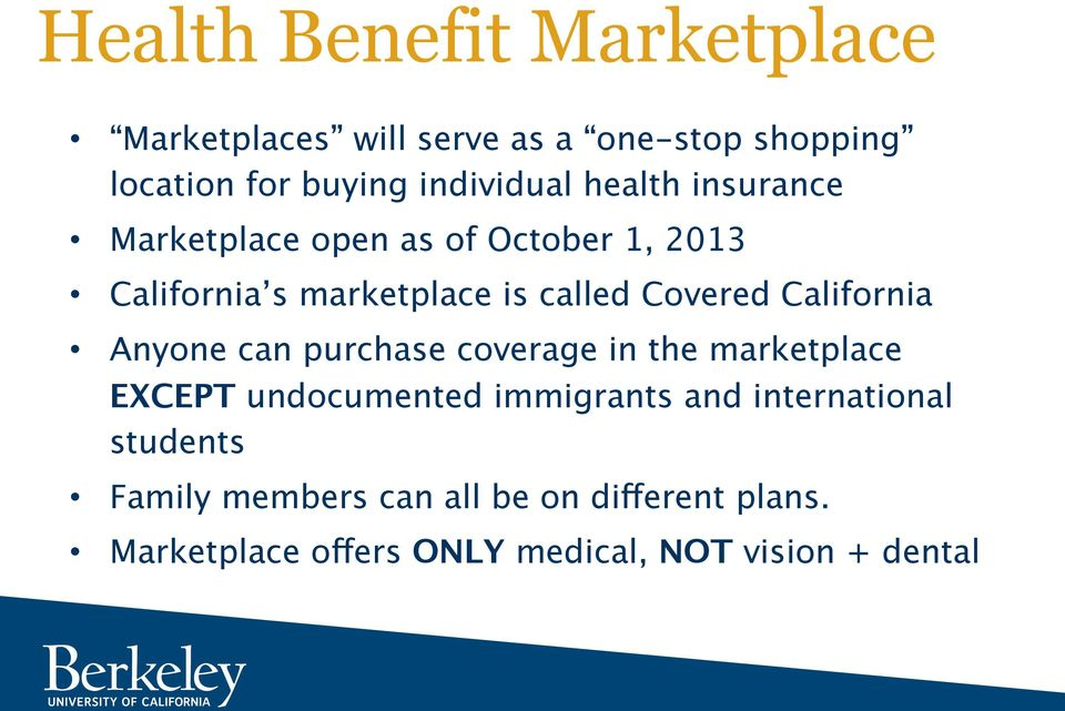California Anyone can purchase coverage in the marketplace EXCEPT undocumented immigrants and