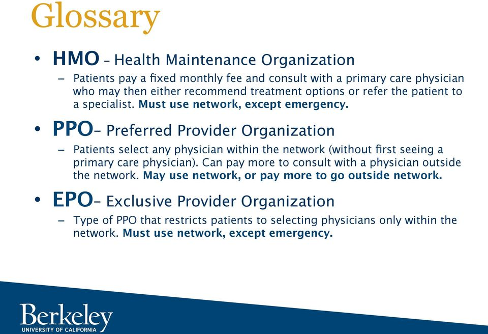 PPO Preferred Provider Organization Patients select any physician within the network (without first seeing a primary care physician).