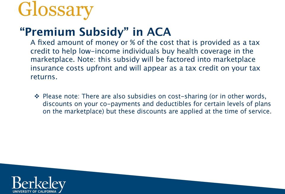 Note: this subsidy will be factored into marketplace insurance costs upfront and will appear as a tax credit on your tax returns.