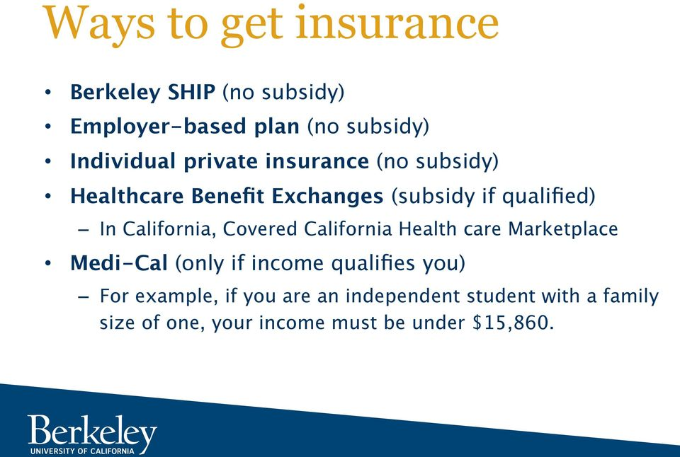 California, Covered California Health care Marketplace Medi-Cal (only if income qualifies you)