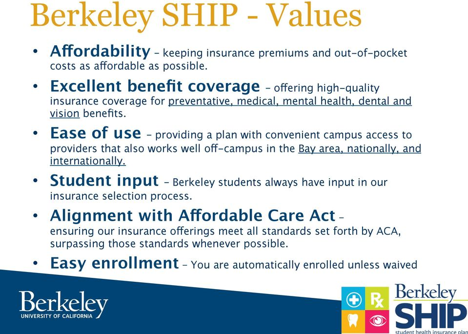 Ease of use providing a plan with convenient campus access to providers that also works well off-campus in the Bay area, nationally, and internationally.