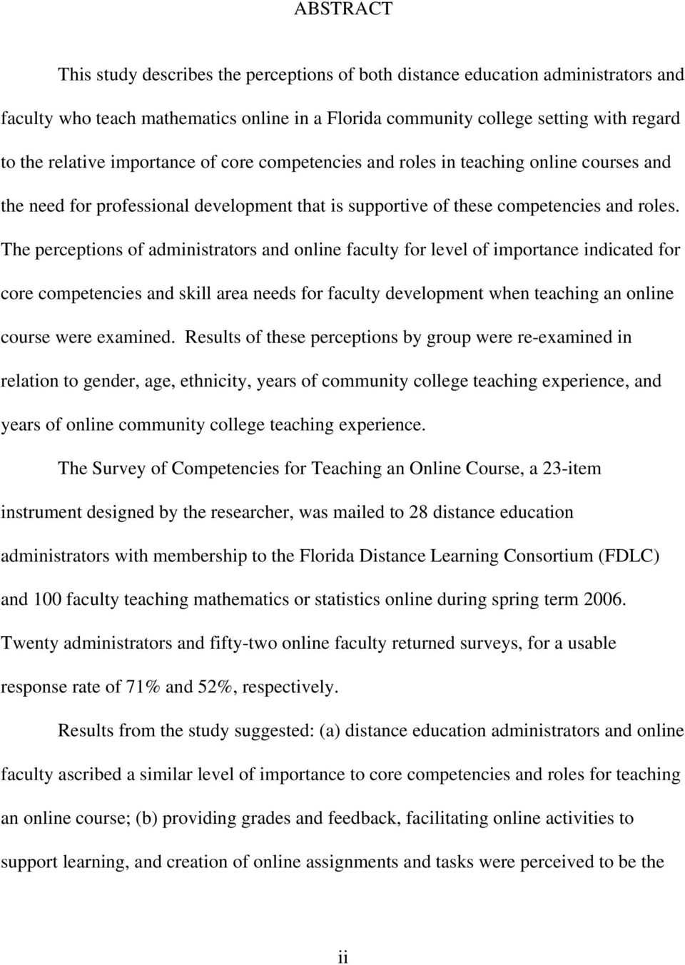 The perceptions of administrators and online faculty for level of importance indicated for core competencies and skill area needs for faculty development when teaching an online course were examined.