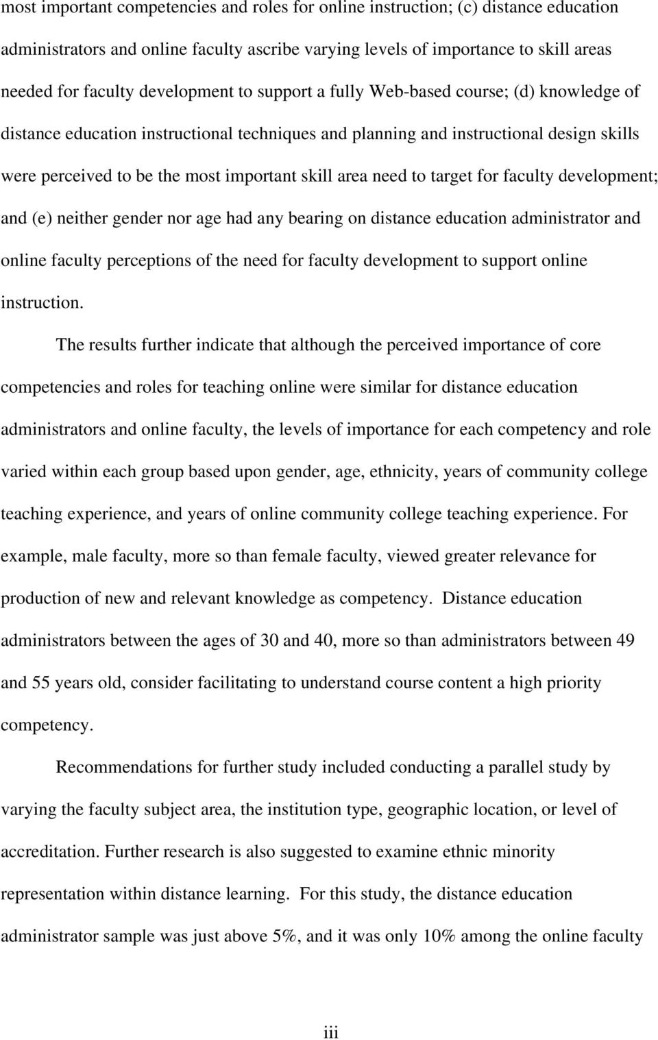 skill area need to target for faculty development; and (e) neither gender nor age had any bearing on distance education administrator and online faculty perceptions of the need for faculty