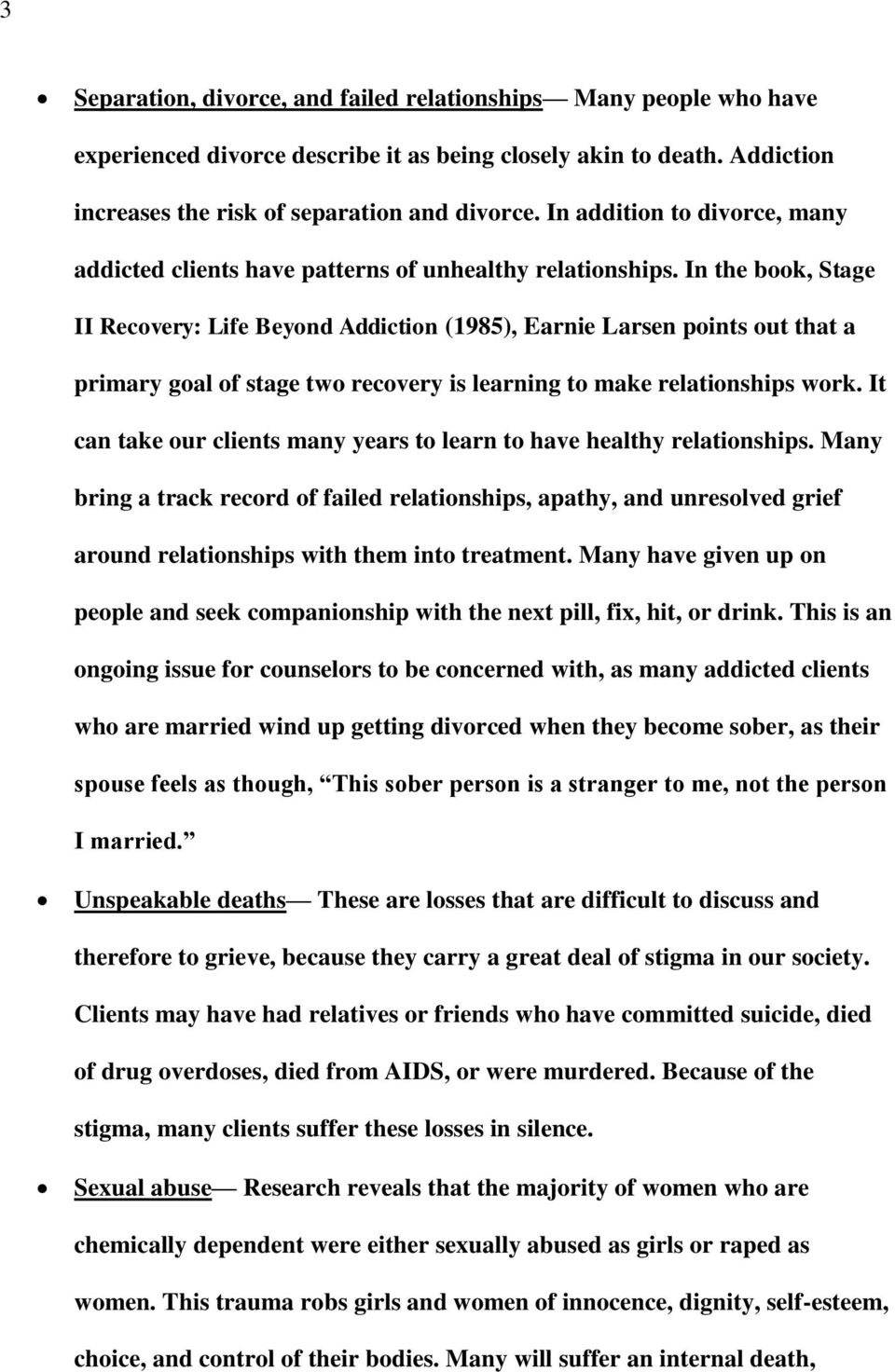 In the book, Stage II Recovery: Life Beyond Addiction (1985), Earnie Larsen points out that a primary goal of stage two recovery is learning to make relationships work.