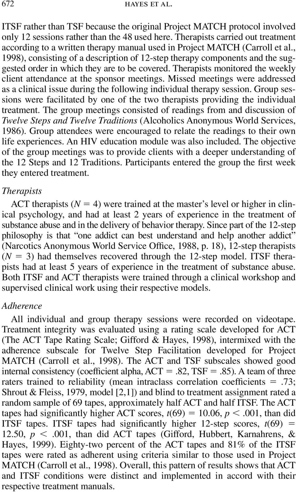 , 1998), consisting of a description of 12-step therapy components and the suggested order in which they are to be covered. Therapists monitored the weekly client attendance at the sponsor meetings.