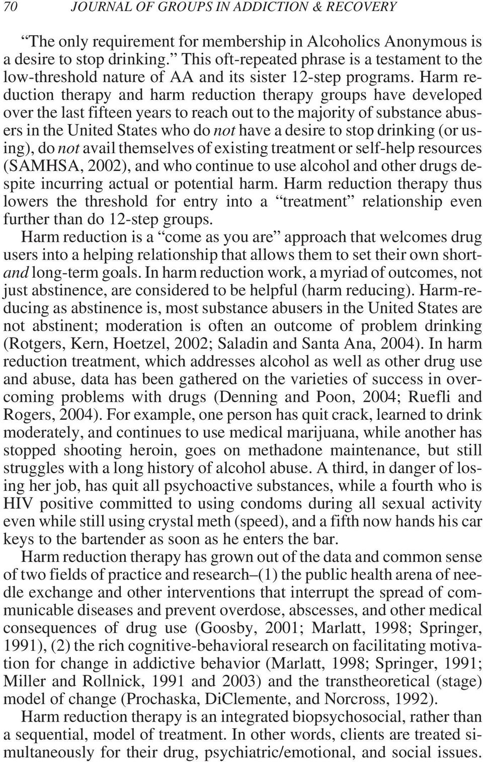 Harm reduction therapy and harm reduction therapy groups have developed over the last fifteen years to reach out to the majority of substance abusers in the United States who do not have a desire to