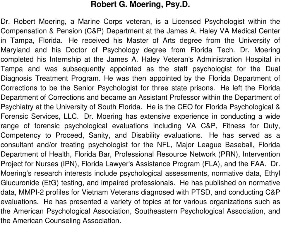 Moering completed his Internship at the James A. Haley Veteran's Administration Hospital in Tampa and was subsequently appointed as the staff psychologist for the Dual Diagnosis Treatment Program.
