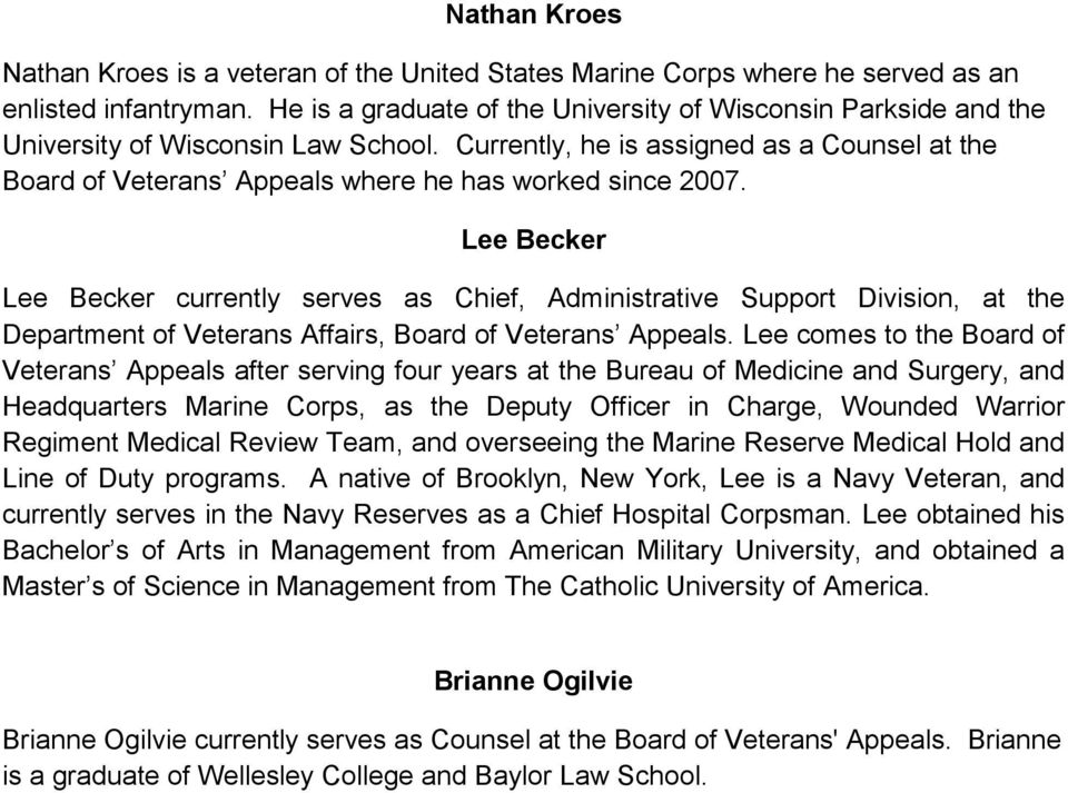 Currently, he is assigned as a Counsel at the Board of Veterans Appeals where he has worked since 2007.