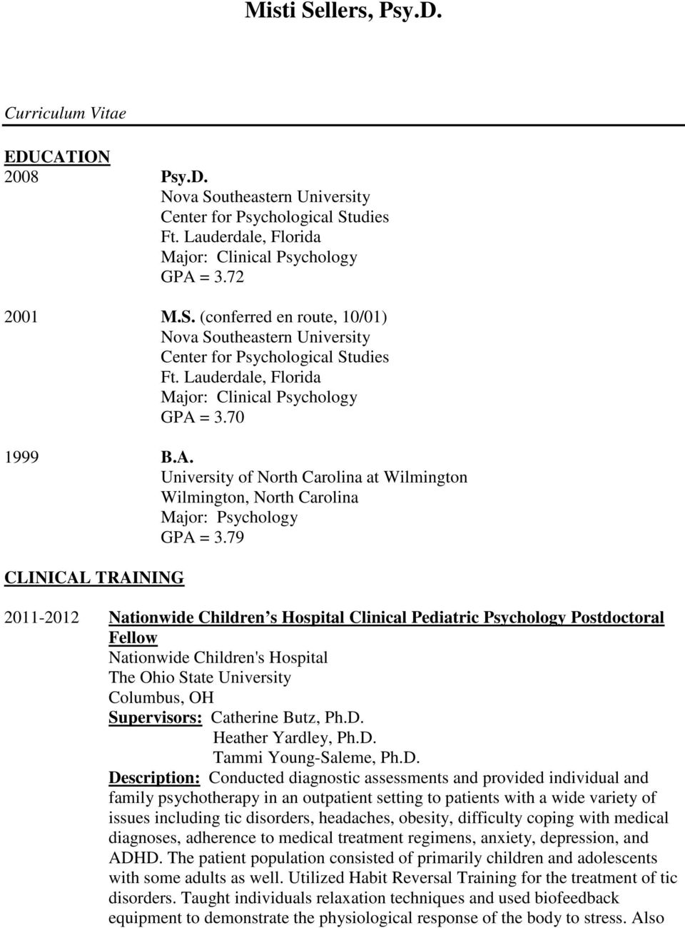 79 CLINICAL TRAINING 2011-2012 Clinical Pediatric Psychology Postdoctoral Fellow Nationwide Children's Hospital The Ohio State University Columbus, OH Supervisors: Catherine Butz, Ph.D.