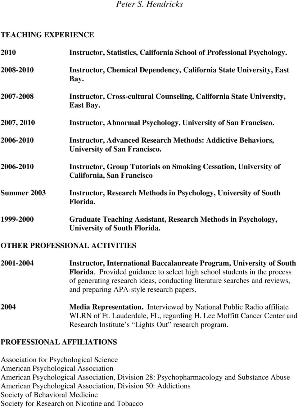 2006-2010 Instructor, Advanced Research Methods: Addictive Behaviors, University of San Francisco.
