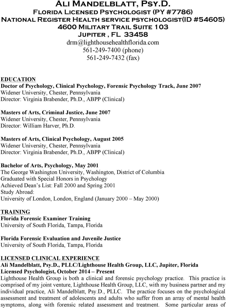D. Masters of Arts, Clinical Psychology, August 2005 Director: Virginia Brabender, Ph.D., ABPP (Clinical) Bachelor of Arts, Psychology, May 2001 The George Washington University, Washington, District