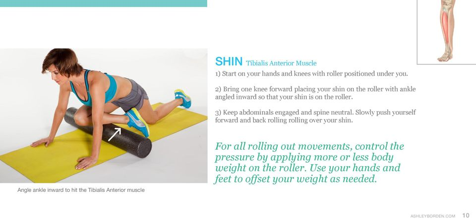 3) Keep abdominals engaged and spine neutral. Slowly push yourself forward and back rolling rolling over your shin.
