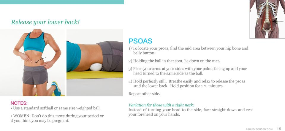 Breathe easily and relax to release the psoas and the lower back. Hold position for 1-2 minutes. Repeat other side. NOTES: Use a standard softball or same size weighted ball.