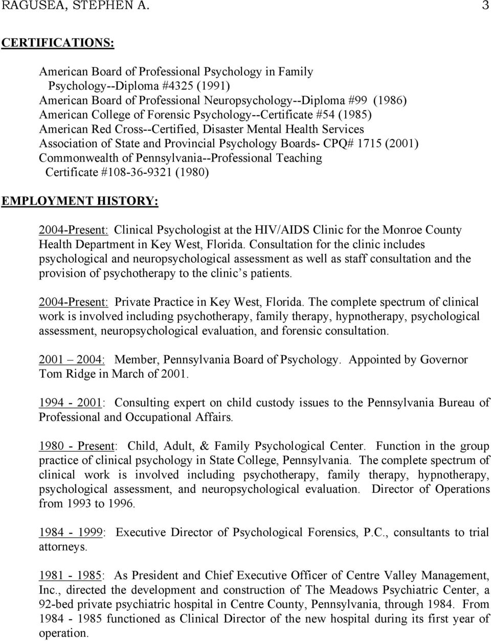 Psychology--Certificate #54 (1985) American Red Cross--Certified, Disaster Mental Health Services Association of State and Provincial Psychology Boards- CPQ# 1715 (2001) Commonwealth of