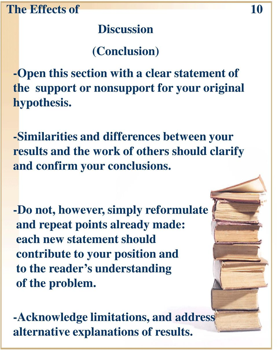 -Similarities and differences between your results and the work of others should clarify and confirm your conclusions.