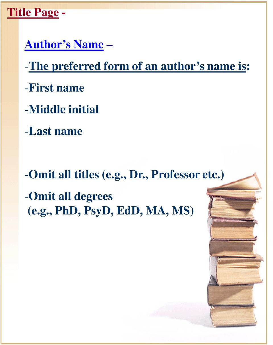 -Last name -Omit all titles (e.g., Dr.