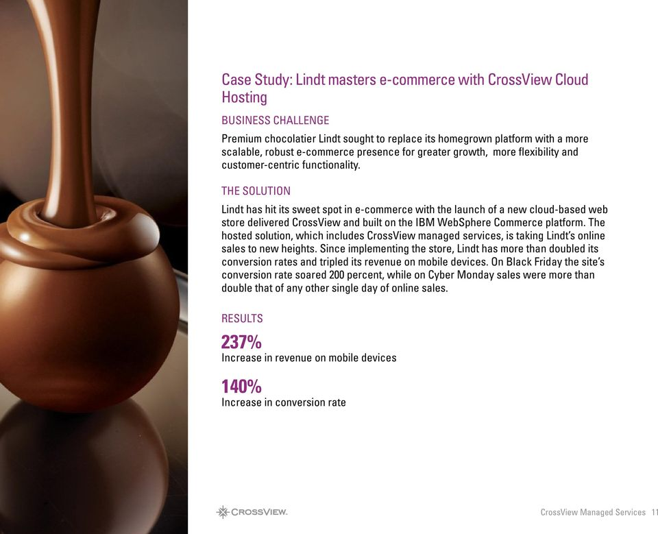 THE SOLUTION Lindt has hit its sweet spot in e-commerce with the launch of a new cloud-based web store delivered CrossView and built on the IBM WebSphere Commerce platform.