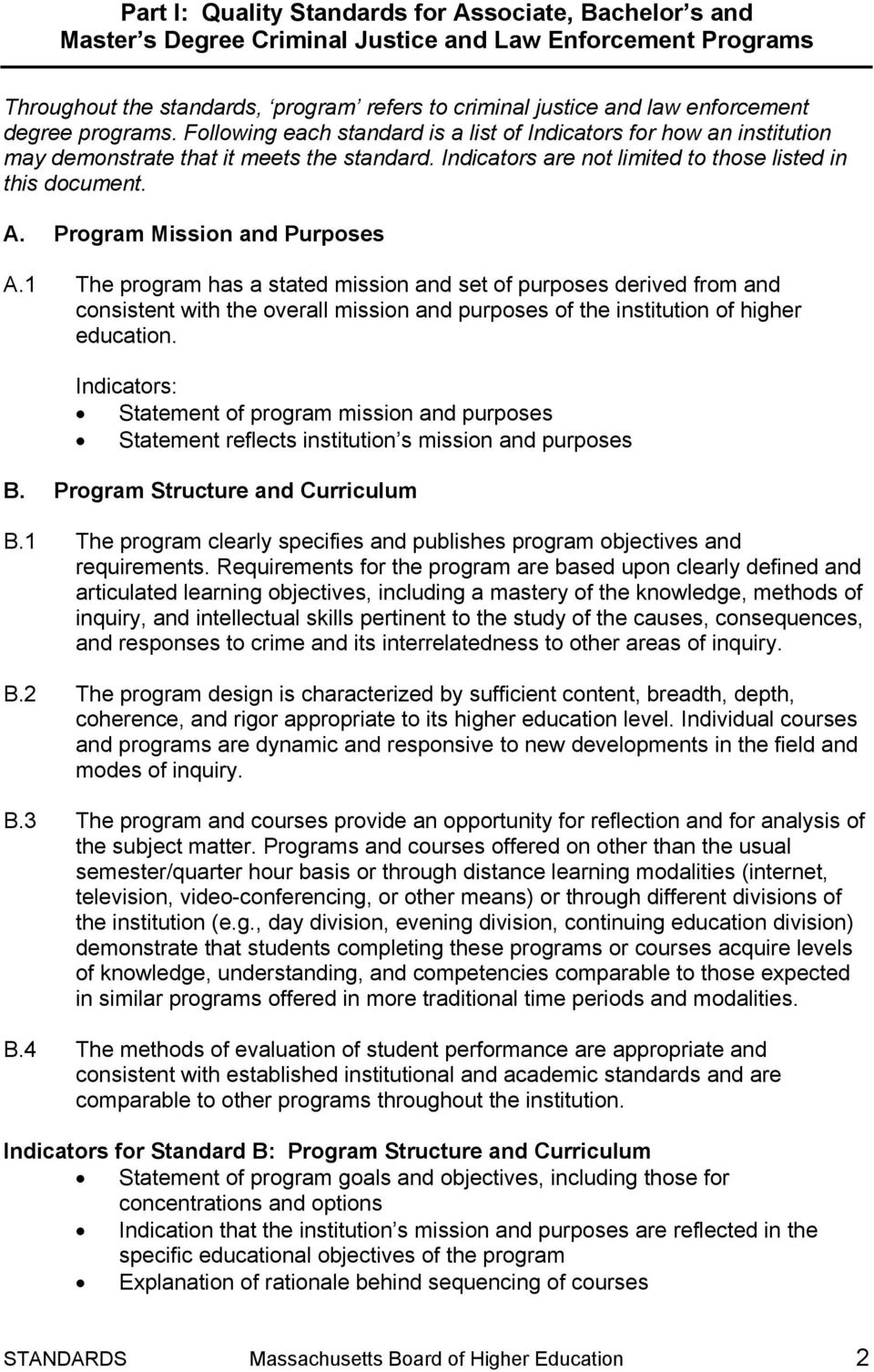 Program Mission and Purposes A.1 The program has a stated mission and set of purposes derived from and consistent with the overall mission and purposes of the institution of higher education.