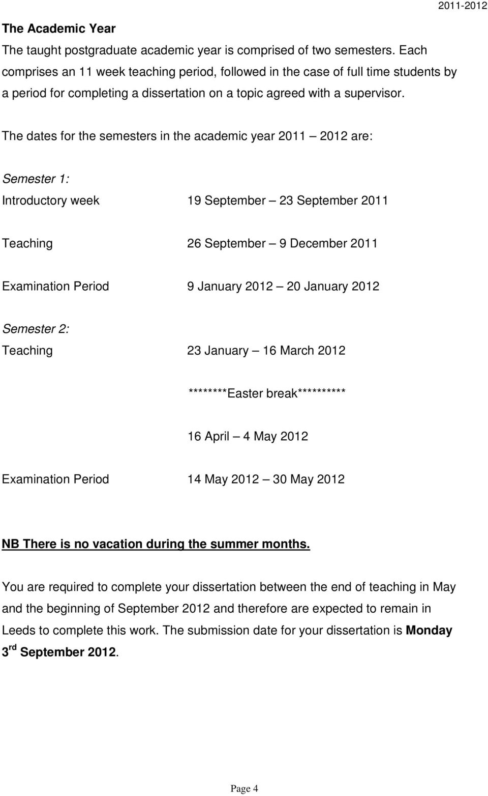 The dates for the semesters in the academic year 2011 2012 are: Semester 1: Introductory week 19 September 23 September 2011 Teaching 26 September 9 December 2011 Examination Period 9 January 2012 20