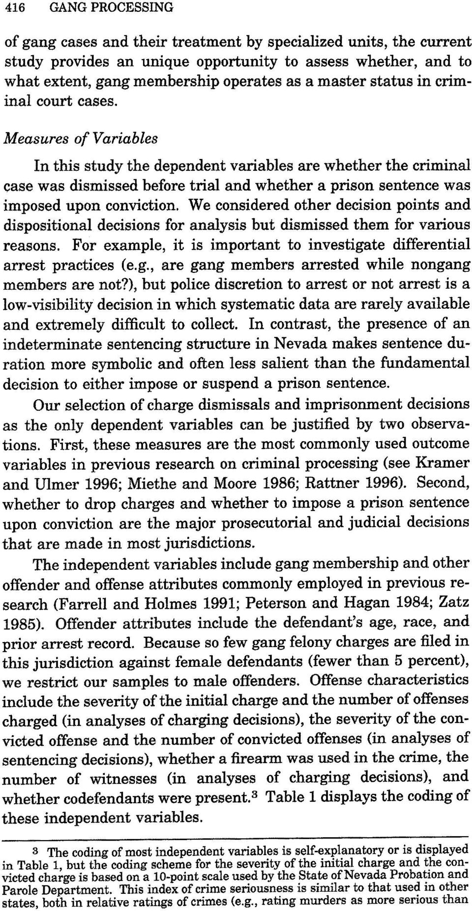 Measures of Variables In this study the dependent variables are whether the criminal case was dismissed before trial and whether a prison sentence was imposed upon conviction.